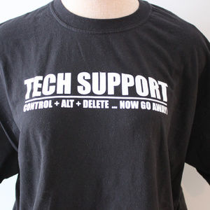 Tech Support Control + Alt + Delete.. Now go Away